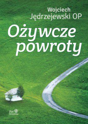 W. Jędrzejewski OP, OŻYWCZE POWROTY