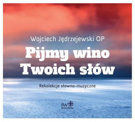 W. Jędrzejewski OP, PIJMY WINO TWOICH SŁÓW CD