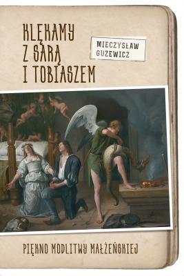 M. Guzewicz, KLĘKAMY Z SARĄ I TOBIASZEM