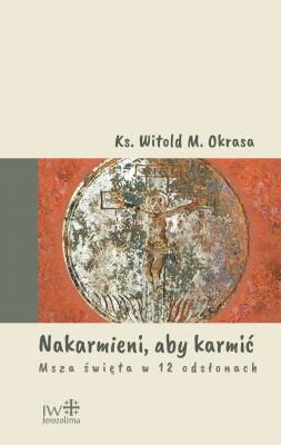 W. Okrasa, NAKARMIENI, ABY KARMIĆ