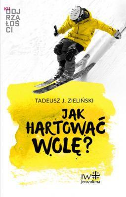 T. Zieliński, JAK HARTOWAĆ WOLĘ?