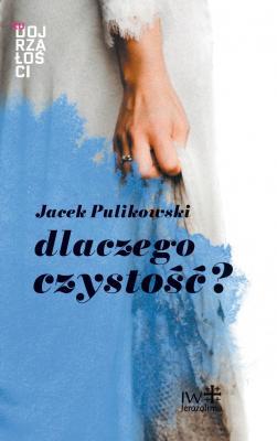 J. Pulikowski, DLACZEGO CZYSTOŚĆ?